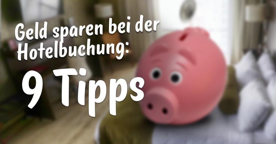 geld sparen bei der hotelbuchung 9 tipps und tricks ferngeschehen. Black Bedroom Furniture Sets. Home Design Ideas